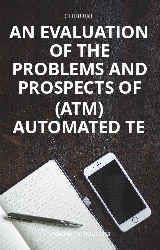 AN EVALUATION OF THE PROBLEMS AND PROSPECTS OF (ATM) AUTOMATED TE