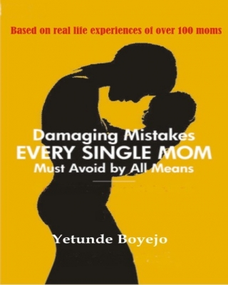 DAMAGING MISTAKES EVERY SINGLE MOM MUST AVOID BY ALL MEANS