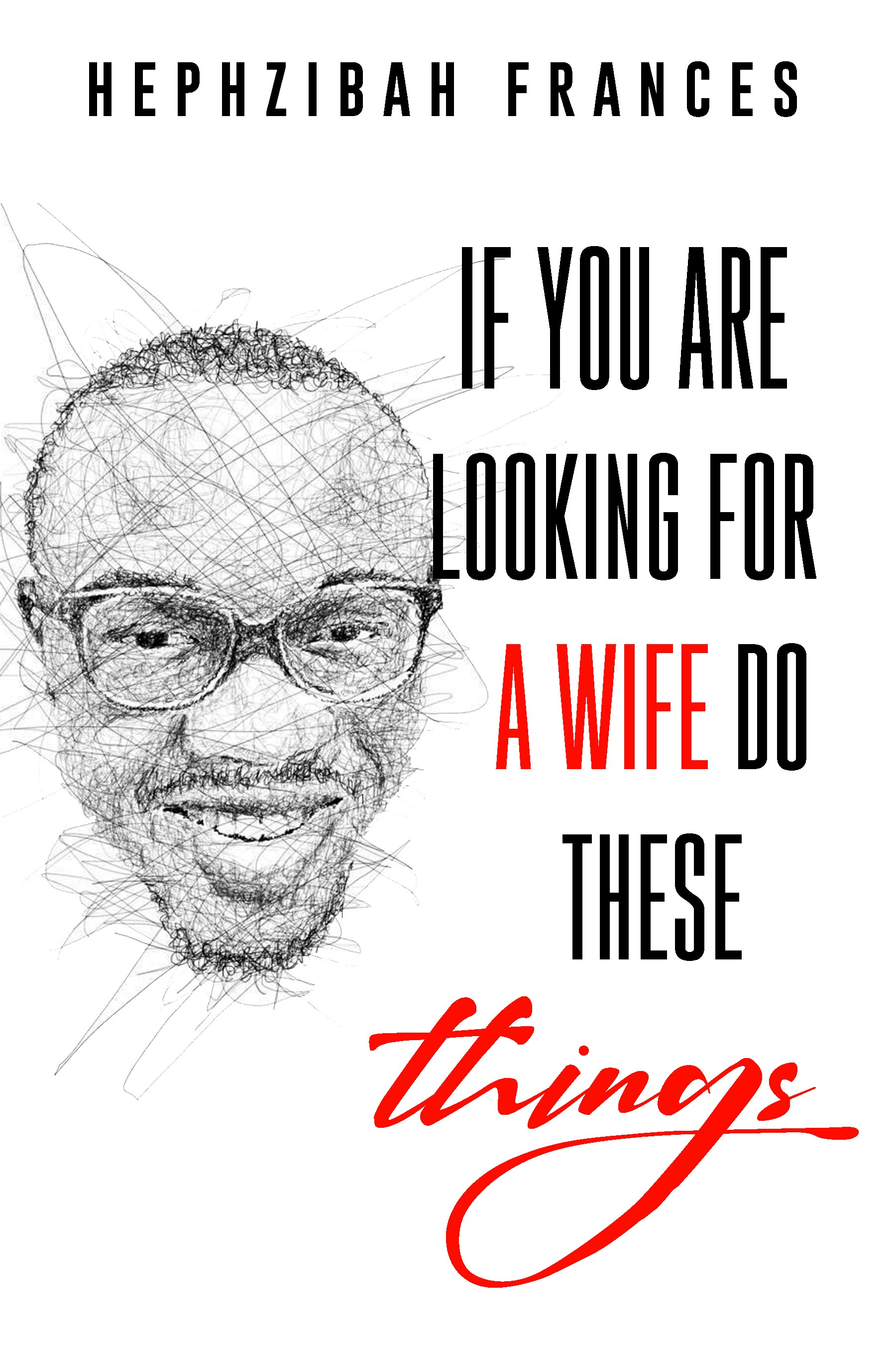 IF YOU ARE LOOKING FOR A WIFE, DO THESE THINGS (Complete book)