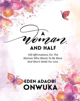 A WOMAN AND HALF: 100 Affirmations For The Woman Who Wants To Be