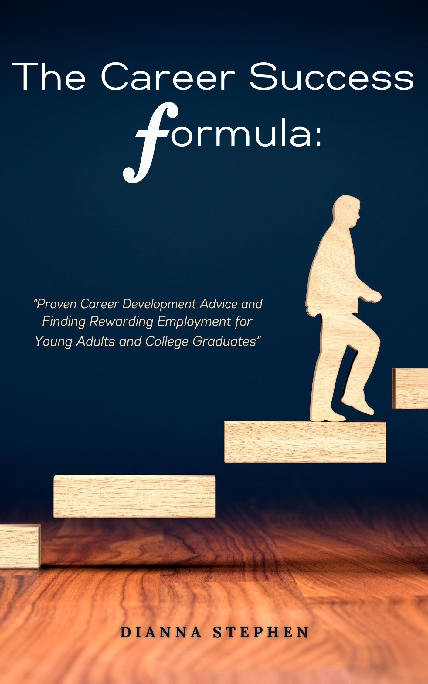 The Career Success Formula: Proven Career Development Advice and