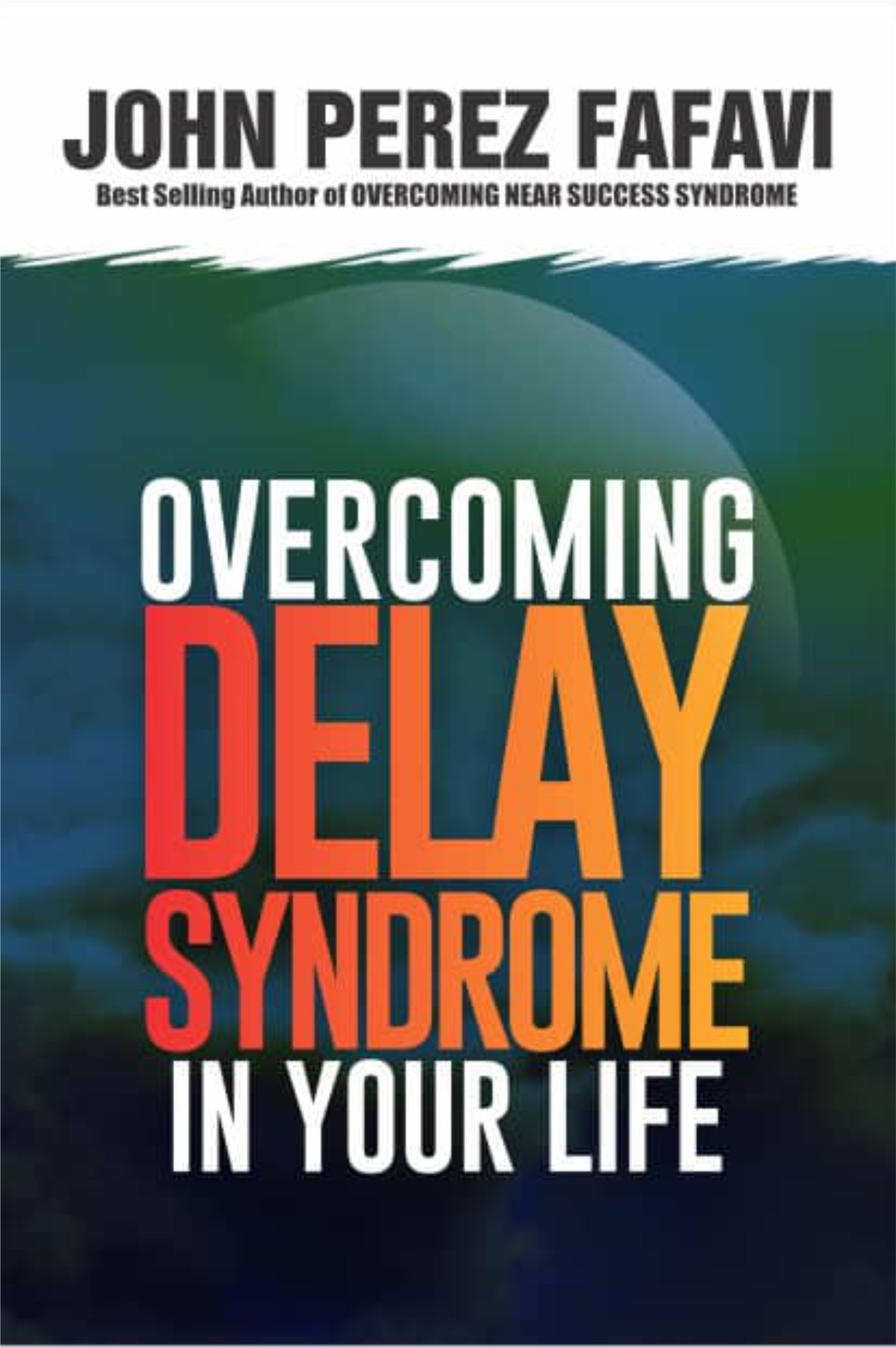 OVERCOMING DELAY SYNDROME IN YOUR LIFE