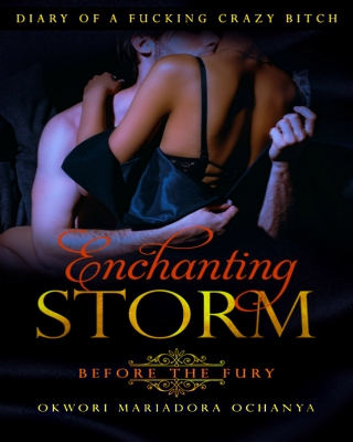 ENCHANTING STORM:Before the Fury(Diary of a Fucking Crazy Bitch 1