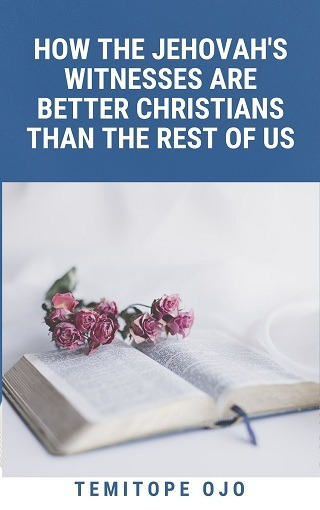 HOW THE JEHOVAH'S WITNESSES ARE BETTER CHRISTIANS THAN THE REST O