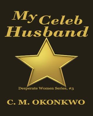 My Celeb Husband (Desperate Women Series, #3)