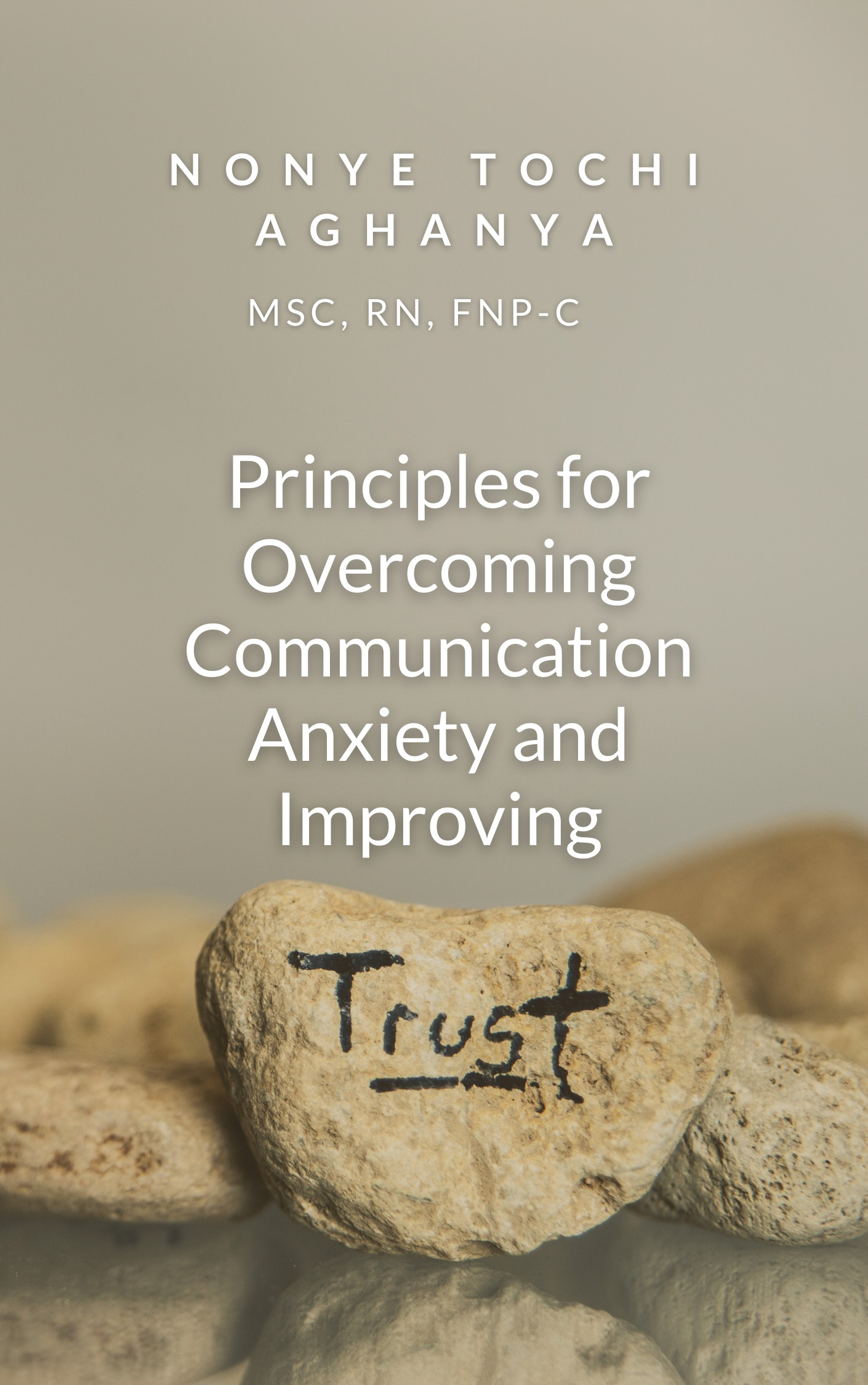 Principles for Overcoming Communication Anxiety & Improving Trust