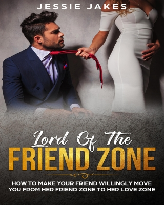 Lord Of The Friend Zone: How To Make Your Friend Willingly Move Y