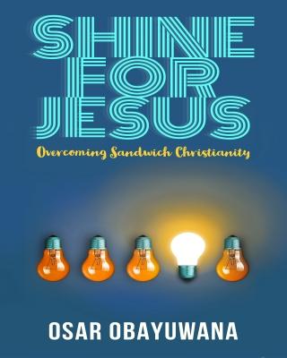 SHINE FOR JESUS - Overcoming Sandwich Christianity