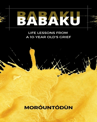 Babaku (Life Lessons from a 10-Year Old's Grief)
