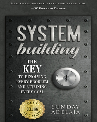 System Building: The Key To Resolving Every Problem And Attaining