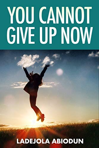 You Cannot Give Up Now