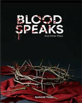 Blood Speaks and Other Plays