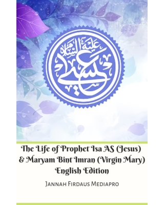 The Life of Prophet Isa AS (Jesus) English Edition