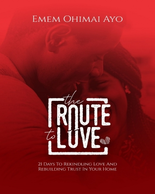 The Route To Love: 21 days to rekindle love and rebuilding trust in your home