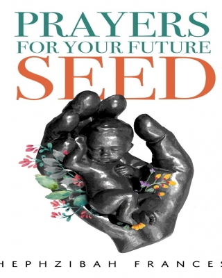 Prayers For Your Future Seeds