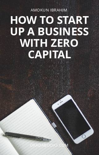 HOW TO START UP A BUSINESS WITH ZERO CAPITAL