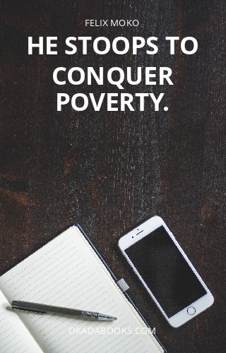 HE STOOPS TO CONQUER POVERTY.