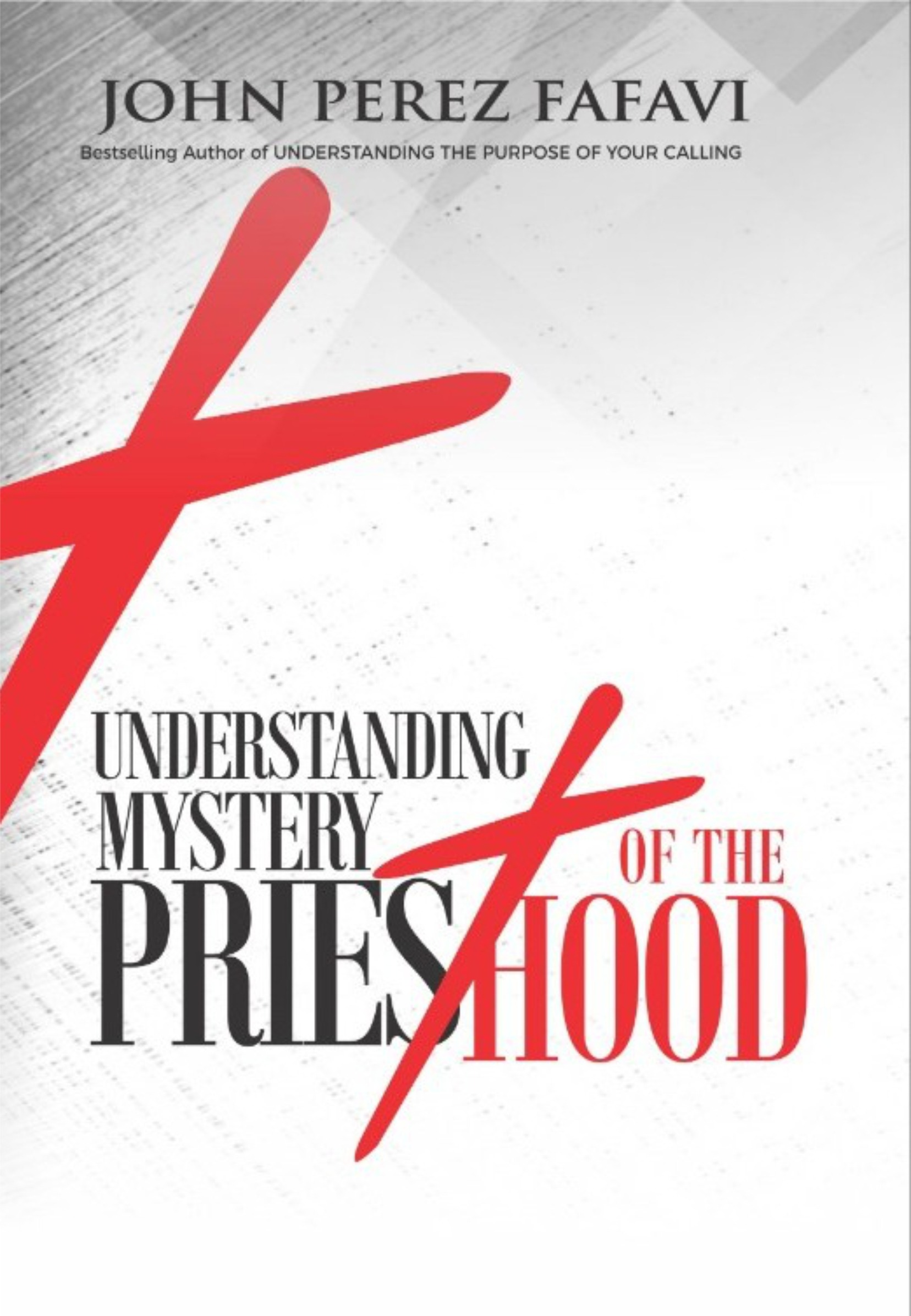 UNDERSTANDING THE MYSTERY OF THE PRIESTHOOD