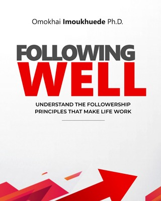 Following Well: Understand The Followership Principles That Make