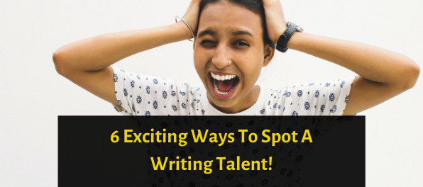 Exciting Ways To Spot A Writing Talent