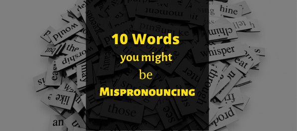 10 words you might be mispronouncing