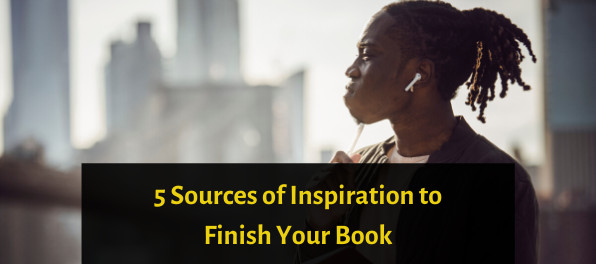 5 Sources Of Inspiration To Finish Your Book