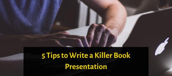 5 Tips to Write a Killer Book Presentation