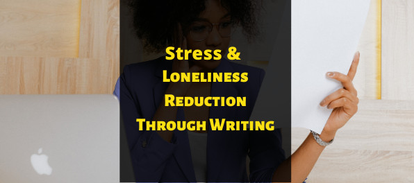 Stress And Loneliness Reduction Through Writing